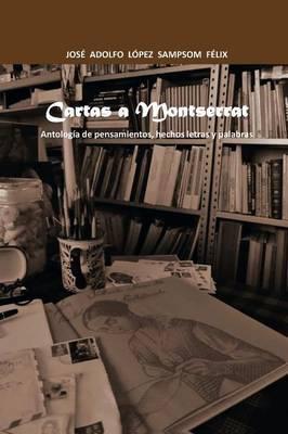 Cartas a Montserrat: Antologia de Pensamientos, Hechos Letras y Palabras.