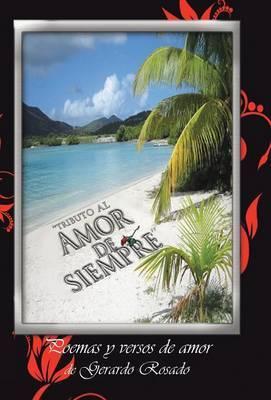 ''Tributo Al Amor de Siempre'': Poemas y Versos de Amor de Gerardo Rosado.