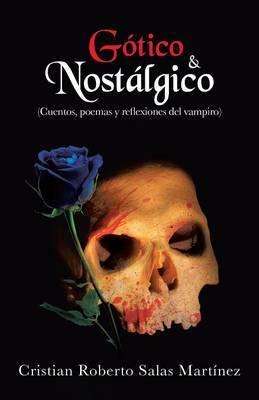 Gotico & Nostalgico  : (Cuentos, Poemas y Reflexiones del Vampiro)