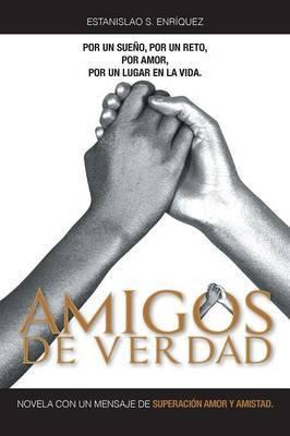 Amigos de Verdad: Novela Con Un Mensaje de Superacion Amor y Amistad.
