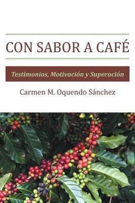 Con Sabor a Cafe: Testimonios, Motivacion y Superacion