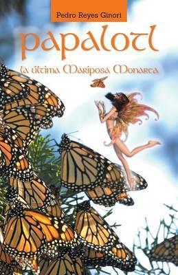 Papalotl: La Ultima Mariposa Monarca