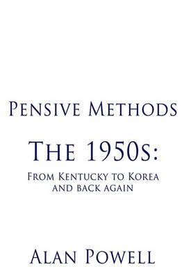 Pensive Methods: The 1950s: From Kentucky to Korea and Back Again