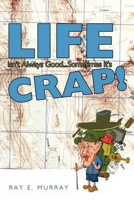 Life Isn't Always Good... Sometimes it's CRAP!