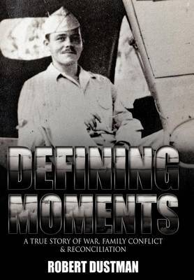 Defining Moments: A True Story of War, Family Conflict & Reconciliation