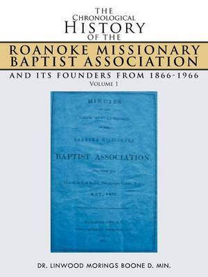 The Chronological History of the Roanoke Missionary Baptist Association and Its Founders from 1866-1966: Volume 1
