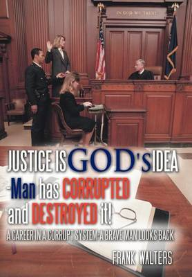 Justice is God's Idea: Man Has Corrupted and Destroyed It!