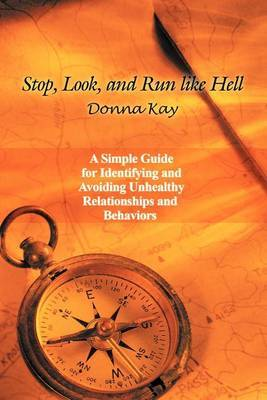 Stop, Look, and Run Like Hell: A Simple Guide for Identifying and Avoiding Unhealthy Relationship and Behaviors