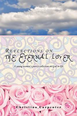 Reflections on the Eternal Lover: A Young Women's Poetry Collection on God in Life