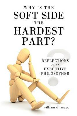 Why Is the Soft Side the Hardest Part?: Reflections of an Executive Philosopher