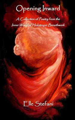 Opening Inward - A Collection of Poetry from the Inner World of Holotropic Breathwork