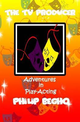 Adventures in Play-Acting: The TV Producer: Adventures in Play-Acting Series