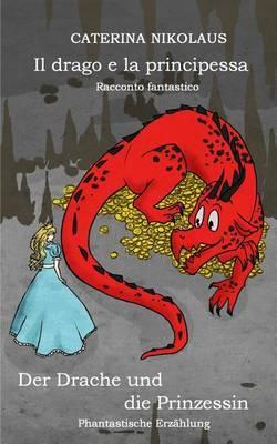 Il Drago E La Principessa - Racconto Fantastico: Der Drache Und Die Prinzessin - Phantastische Erzahlung