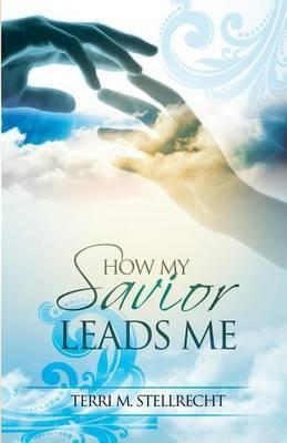 How My Savior Leads Me