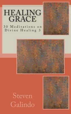 Healing Grace: 30 Meditations on Divine Healing 3