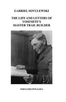 Gabriel Sovulewski: The Life and Letters of Yosemite's Master Trail Builder