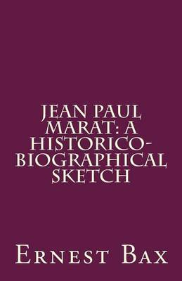 Jean Paul Marat: A Historico-Biographical Sketch