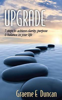 Upgrade: 7 Principles to Achieve Clarity, Purpose & Balance in Your Life
