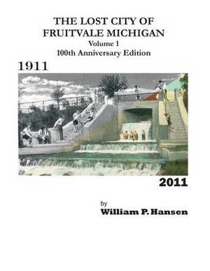 The Lost City of Fruitvale Michigan Volume1 100th Anniversary Edition
