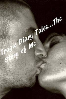 Tragic Diary Tales...the Story of Me