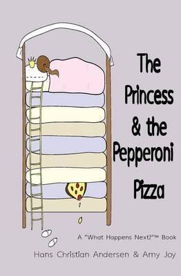 The Princess and the Pepperoni Pizza: A What Happens Next? (TM) Book
