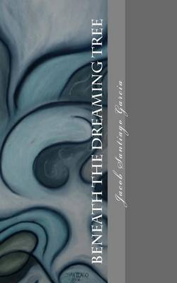 Beneath the Dreaming Tree: -Collected Poetry- 1999-2009