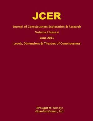 Journal of Consciousness Exploration & Research Volume 2 Issue 4  : Levels, Dimensions & Theatres of Consciousness