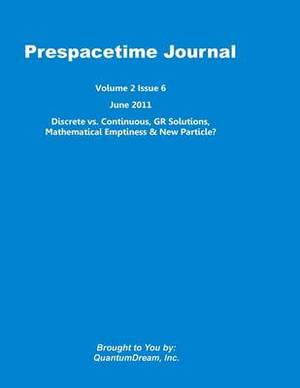 Prespacetime Journal Volume 2 Issue 6: Discrete vs. Continuous, Gr Solutions, Mathematical Emptiness & New Particle?