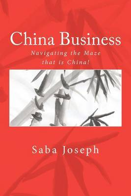 China Business ..... Navigating the Maze That Is China!