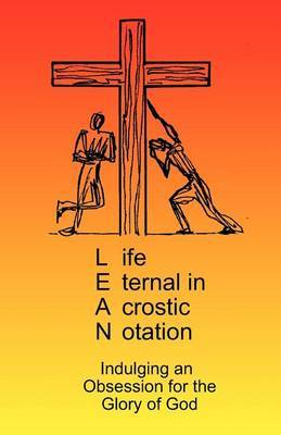 Lean - Life Eternal in Acrostic Notation: Life Eternal in Acrostic Notation