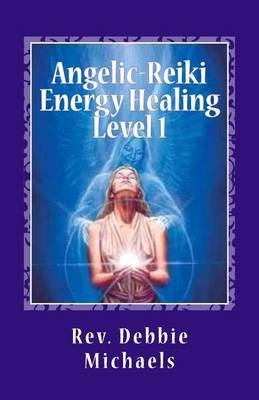Angelic-Reiki Energy Healing Level 1: Level 1