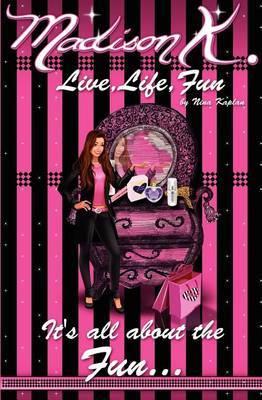 Madison K: Live, Life, Fun...