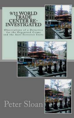 9/11 World Trade Center Re-Investigated: Observations of a Detective for the Organized Crime and the Anti-Terrorist Units