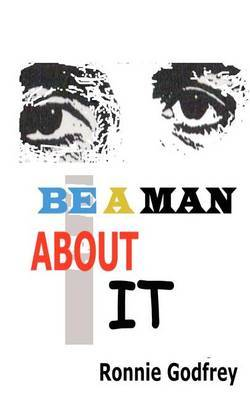 Be a Man about It