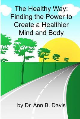 The Healthy Way: Finding the Power to Create a Healthier Mind and Body