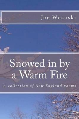Snowed in by a Warm Fire: A Collection of New England Poems