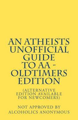 An Atheists Unofficial Guide to AA - Oldtimers Edition