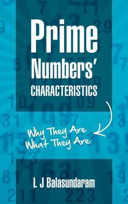 Prime Numbers' Characteristics: Why They Are What They Are.