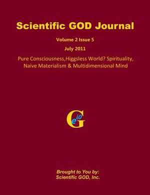 Scientific God Journal Volume 2 Issue 5: Pure Consciousness, Higgsless World? Spirituality, Naive Materialism & Multidimensional Mind