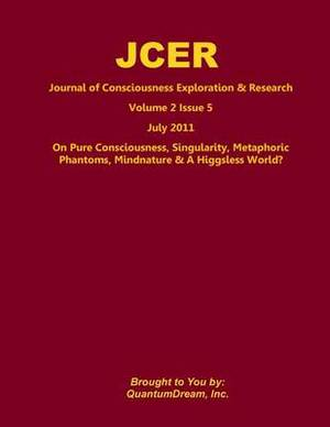 Journal of Consciousness Exploration & Research Volume 2 Issue 5  : On Pure Consciousness, Singularity, Metaphoric Phantoms, Mindnature & a Higgsless World?
