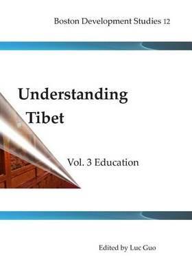 Understanding Tibet (Boston Development Studies 12): Vol.3 Education