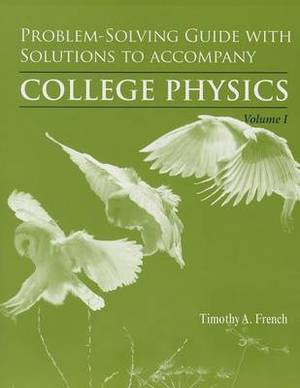 Problem-Solving Guide with Solutionsl Volume 1 for College Physics: Chapters 1-15