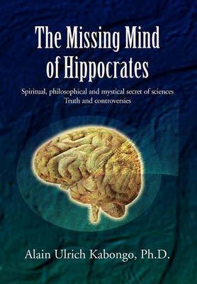 The Missing Mind of Hippocrates: Spiritual, Philosophical and Mystical Secret of Sciences Truth and Controversies
