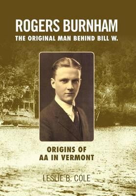 Rogers Burnham: The Original Man Behind Bill W.