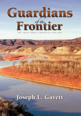 Guardians of the Frontier: The Cross Family Chronicle 1836-1903