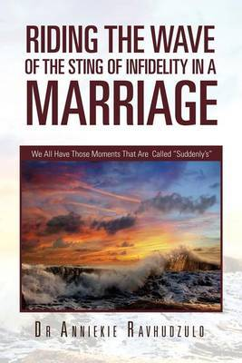 Riding the Wave of the Sting of Infidelity in a Marriage: We All Have Those Moments That Are Called Suddenly's