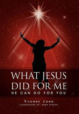 What Jesus Did for Me: He Can Do for You