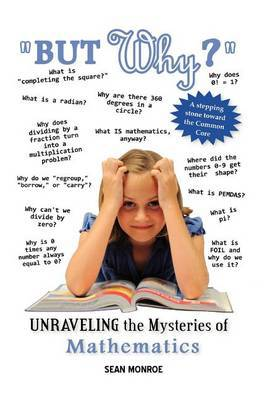 But Why?: Unraveling the Mysteries of Math