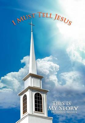 I Must Tell Jesus: This Is My Story
