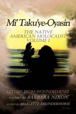 Mi' Taku'ye-Oyasin: Letters from Wounded Knee Volume I